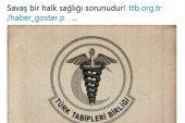 Türk Tabipler Birliği'nden skandal Afrin açıklaması ;Asla kabul edilmez,İçer de Kİmler Var?Türk Milletini Yansıtmıyor….