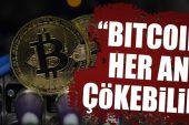 """""""Bitcoin her an tamamen çökebilir"""""""
