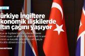 Türkiye İngiltere ekonomik ilişkilerde altın çağını yaşıyor