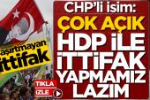 CHP'li Aksünger: Çok açık, HDP ile ittifak yapılması lazım.