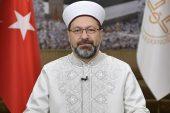 Diyanet İşleri Başkanı Prof. Dr. Ali Erbaş: Kur-an'ın girmediği kalp, karanlık bir kalptir.