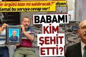 Kılıçdaroğlu bu soruya cevap ver: Babamı kim şehit etti?.