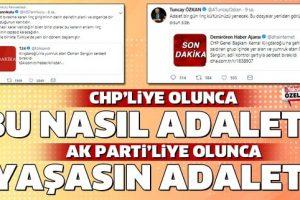 """AK Parti'liye olunca """"Yaşasın adalet"""" CHP'liye olunca """"Bu nasıl adalet?""""."""