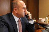 Dışişleri Bakanı Çavuşoğlu'ndan telefon diplomasisi.