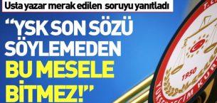 Mehmet Barlas: YSK kararını verip son noktayı koyduğu zaman mesele bitmiştir.