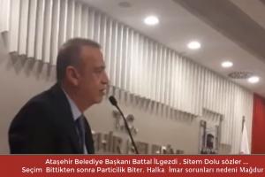 Ataşehir Belediye Başkanı Battal İlgezdi'den Sitem Dolu Sözler; Sizlerde Suçlusunuz…
