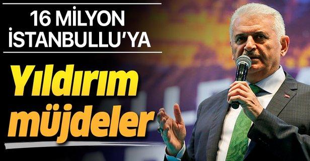 16 milyon İstanbullu'ya Binali Yıldırım'dan müjdeler.