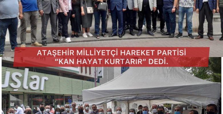 """ATAŞEHİR MİLLİYETÇİ HAREKET PARTİSİ """"KAN HAYAT KURTARIR""""DEDİ"""
